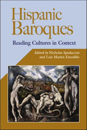 Hispanic Baroques: Reading Cultures in Context, Vol. 31 book written by Nicholas Spadaccini