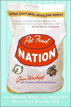 Pet Food Nation: The Smart, Easy, and Healthy Way to Feed Your Pet Now book written by Joan Weiskopf