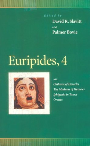Euripides, 4: Ion, Children of Heracles, The Madness of Heracles, Iphigenia in Tauris, Orestes book written by Euripides