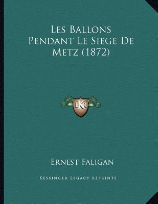 Les Ballons Pendant Le Siege de Metz (1872) written by Faligan, Ernest