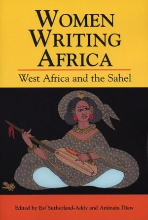 Women Writing Africa: West Africa and the Sahel book written by Esi Sutherl&-Addy