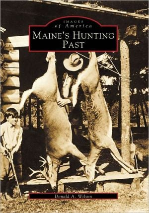 Maine's Hunting Past (Images of America Series) book written by Donald A. Wilson