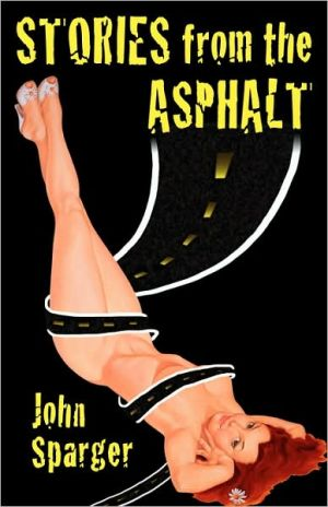 Stories from the Asphalt book written by John Sparger