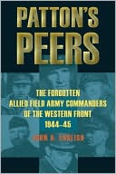 Patton's Peers: The Forgotten Allied Field Army Commanders of the Western Front, 1944-45 book written by John A. English