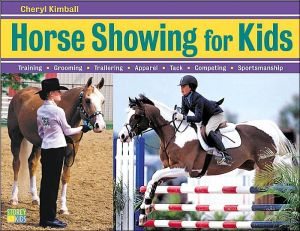 Horse Showing for Kids: Training, Grooming, Trailering, Apparel, Tack, Competing, Sportsmanship book written by Cheryl Kimball