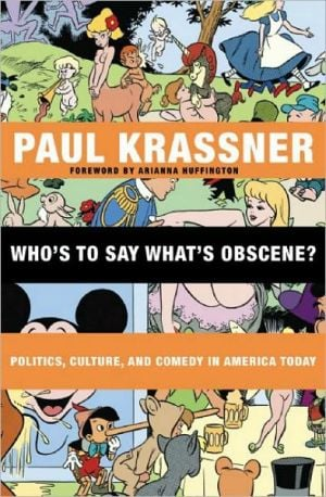 Who's to Say What's Obscene?: Politics, Culture, and Comedy in America Today book written by Paul Krassner