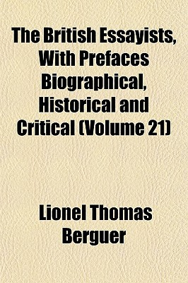 The British Essayists, with Prefaces Biographical, Historical and Critical (Volume 21) written by Berguer, Lionel Thomas