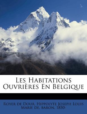 Les Habitations Ouvrieres En Belgique book written by Royer De Dour, Hippolyte Joseph Louis Ma