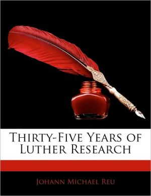 Thirty-Five Years of Luther Research book written by Johann Michael Reu