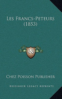 Les Francs-Peteurs (1853) written by Chez Poisson Publisher