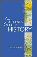 A Student's Guide to History book written by Jules R. Benjamin