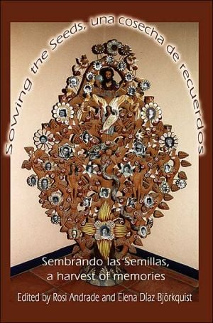Sowing the Seeds, una cosecha de recuerdos:Sembrando las Semillas, a harvest of memories book written by Elena Diaz Bjorkquist