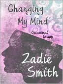 Changing My Mind: Occasional Essays book written by Zadie Smith
