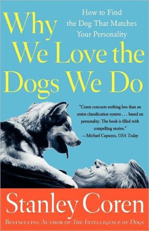 Why We Love the Dogs We Do: How to Find the Dog That Matches Your Personality book written by Stanley Coren
