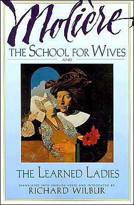 The School for Wives, and the Learned Ladies book written by Richard Wilbur
