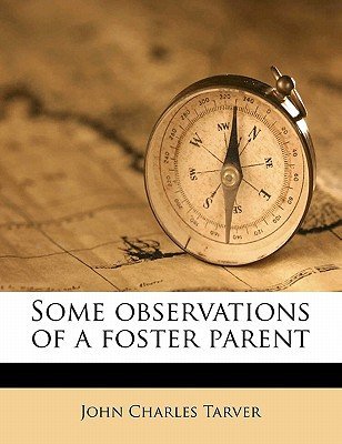Some Observations of a Foster Parent book written by Tarver, John Charles