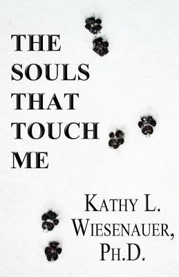 The Souls That Touch Me book written by Kathy L. Wiesenauer Ph. D.
