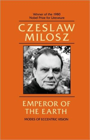 Emperor of the Earth: Modes of Eccentric Vision book written by Czeslaw Milosz