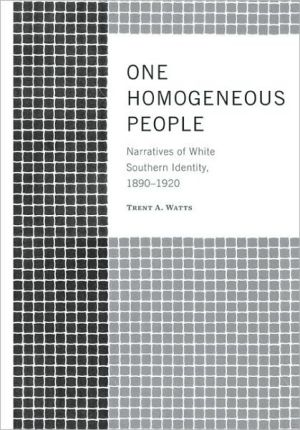 One Homogeneous People: Narratives of White Southern Identity, 1890-1920 book written by Trent Watts