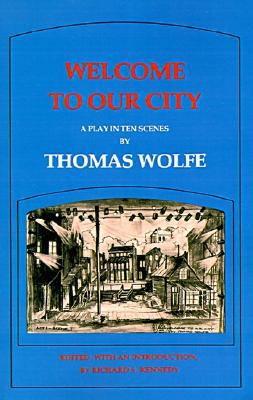 Welcome to Our City: A Play in Ten Scenes book written by Thomas Wolfe