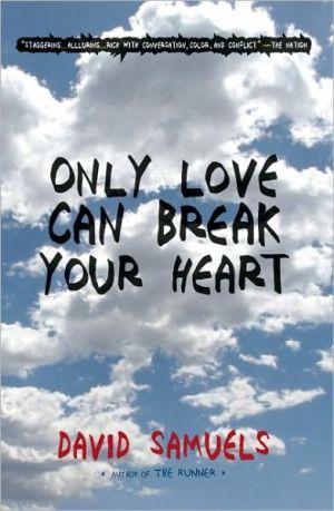 Only Love Can Break Your Heart book written by David Samuels