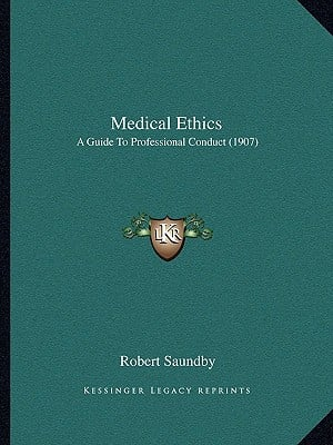 Medical Ethics: A Guide to Professional Conduct (1907) written by Saundby, Robert
