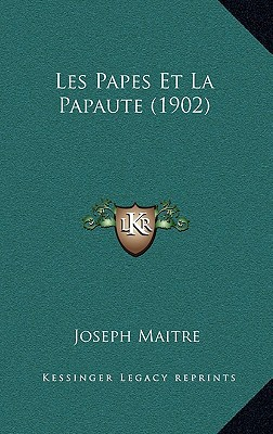 Les Papes Et La Papaute (1902) written by Maitre, Joseph