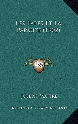 Les Papes Et La Papaute (1902) written by Maitre, Joseph