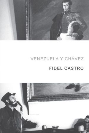 Venezuela y Chavez book written by Fidel Castro