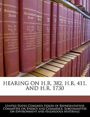 Hearing on H.R. 382, H.R. 411, and H.R. 1730 written by United States Congress House of Represen