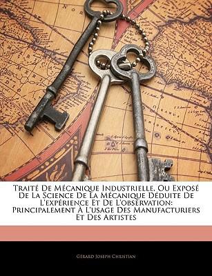 Trait De Mcanique Industrielle, Ou Expos De La Science De La Mcanique Dduite De L'exprience ... book written by G�rard Joseph Christian