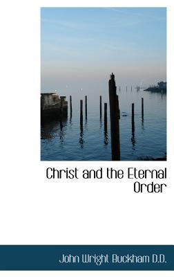 Christ and the Eternal Order book written by Buckham, John Wright