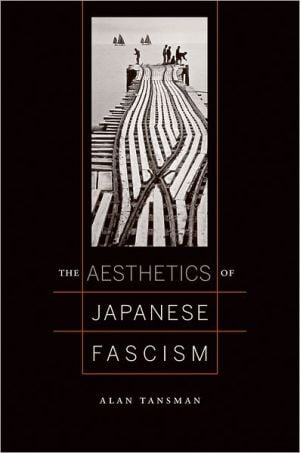 The Aesthetics of Japanese Fascism book written by Alan Tansman