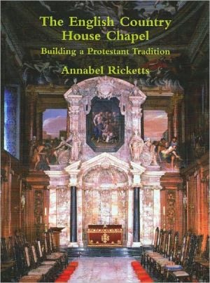 The English Country House Chapel: Building a Protestant Tradition book written by Annabel Ricketts