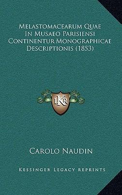 Melastomacearum Quae in Musaeo Parisiensi Continentur Monographicae Descriptionis (1853) written by Naudin, Carolo