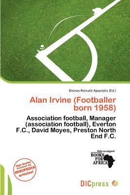Alan Irvine (Footballer Born 1958) written by Dismas Reinald Apostolis