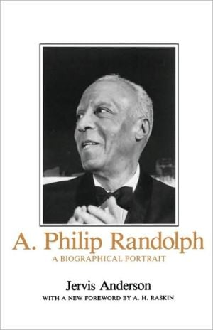A. Philip Randolph: A Biographical Portrait book written by Jervis Anderson