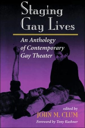 Staging Gay Lives: An Anthology of Contemporary Gay Theater book written by John M Clum