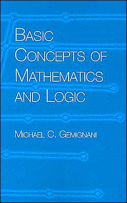 Basic Concepts of Mathematics and Logic book written by Michael C. Gemignani