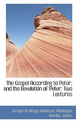 The Gospel According to Peter, and the Revelation of Peter: Two Lectures book written by Robinson, Joseph Armitage