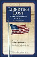 Liberties Lost: The Endangered Legacy of the ACLU book written by Woody Klein