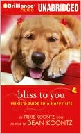 Bliss to You: Trixie's Guide to a Happy Life book written by Trixie Koontz