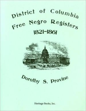 District of Columbia Free Negro Registers, 1821-1861 book written by Dorothy S. Provine