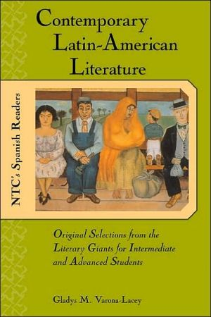 Contemporary Latin American Literature : Original Selections from the Literary Giants for Intermediate and Advanced Students book written by Gladys Varona-Lacey