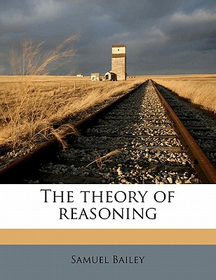 The Theory of Reasoning book written by Bailey, Samuel