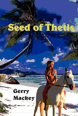 Seed of Thetis written by Mackey, Gerry