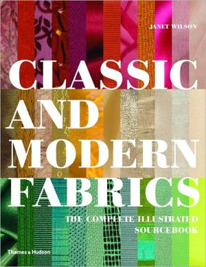 Classic and Modern Fabrics: The Complete Illustrated Sourcebook written by Janet Wilson