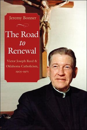 Road to Renewal: Victor Joseph Reed and Oklahoma Catholicism, 1905-1971 book written by Jeremy Bonner