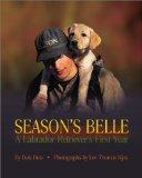 Season's Belle: A Labrador Retriever's First Year book written by Bob Butz
