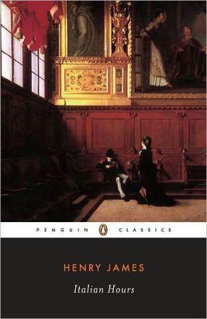 Italian Hours: Travel Essays book written by Henry James